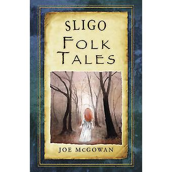 Sligo Folk Tales by Joe McGowan - 9781845888367 Book