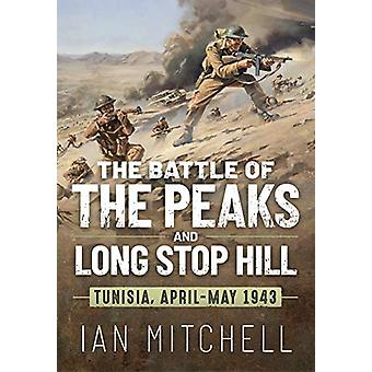 The Battle of the Peaks and Long Stop Hill - Tunisia - April-May 1943