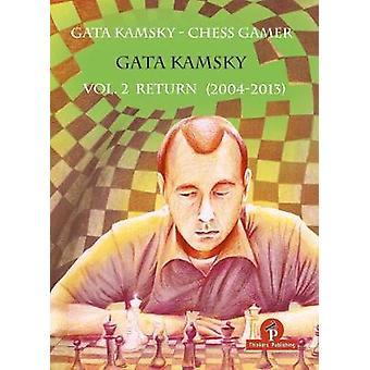 Gata Kamsky - Chess Gamer - Volume 2 - Return 2004-2013 - Volume 2 - Ret