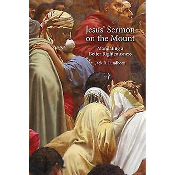 Jesus' Sermon on the Mount - Mandating a Better Righteousness by Jack
