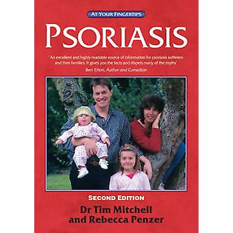 Psoriasis - The At Your Fingertips Guide (2nd Revised edition) by Tim