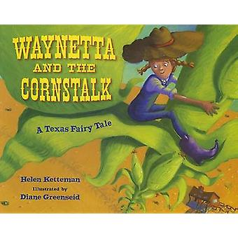 Waynetta and the Cornstalk - A Texas Fairy Tale by Helen Ketteman - Di