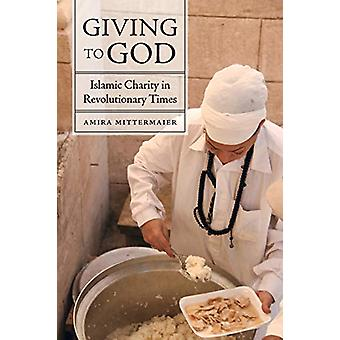 Giving to God - Islamic Charity in Revolutionary Times by Amira Mitter