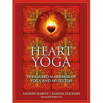 Heart Yoga - The Sacred Marriage of Yoga and Mysticism by Andrew Harve