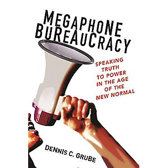 Megaphone Bureaucracy - Speaking Truth to Power in the Age of the New