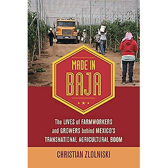 Made in Baja - The Lives of Farmworkers and Growers behind Mexico's Tr