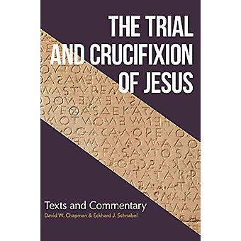 The Trial and Crucifixion of Jesus - Ancient Texts and Modern Commenta