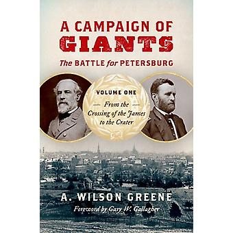 A Campaign of GiantsThe Battle for Petersburg by Greene & A. Wilson