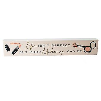 Life Isn't Perfect But MakeUp Is - Houten Blok plaque Cadeau voor Glamourous Ladies