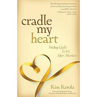 Cradle My Heart PB Finding God's Love After Abortion