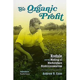 The Organic Profit: Rodale and the Making of Marketplace Environmentalism (Weyerhaeuser Environmental Books)