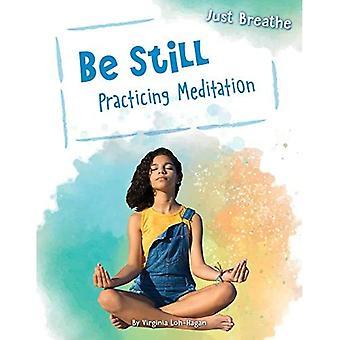 Be Still: Practicing Meditation (Just Breathe)