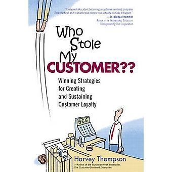 Kuka varasti asiakkaani? - Voittoisat strategiat luomiseen ja ylläpitämiseen