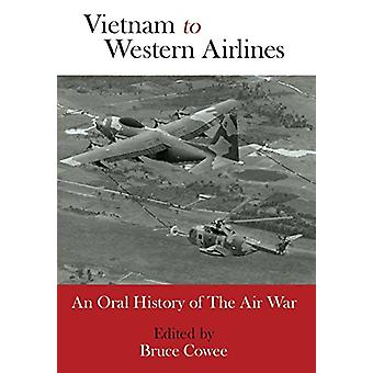 Vietnam to Western Airlines by Bruce Cowee - 9780985736743 Book