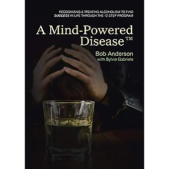 A Mind-Powered Disease(tm) - Recognizing & Treating Alcoholism to