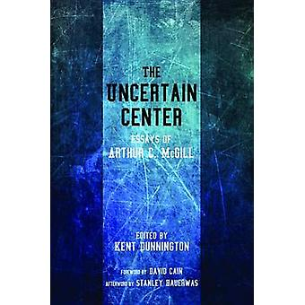 The Uncertain Center by Arthur C McGill - 9781625642158 Book