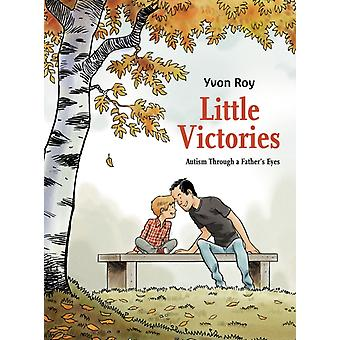 Little Victories Autism Through a Fathers Eyes by Yvon Roy