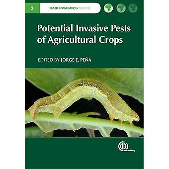 Potential Invasive Pests of Agricultural Crops by Edited by Jorge Pe a & Contributions by Jose Romeno Faleiro & Contributions by Alvaro Castaneda Vildozola & Contributions by Robert Haack & Contributions by Crebio Avila & Contributions by Jose Robert