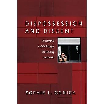 Dispossession and Dissent Immigrants and the Struggle for Housing in Madrid
