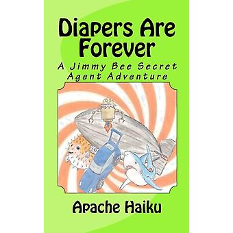 Diapers Are Forever  A Jimmy Bee Secret Agent Adventure by Apache Haiku