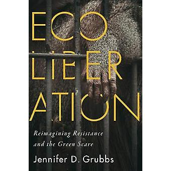 Ecoliberation Reimagining Resistance and the Green Scare Outspoken