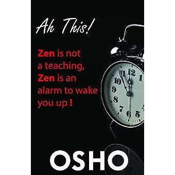 Ah This Zen Is Not a Teaching Zen Is an Alarm to Wake You Up OSHO Classics