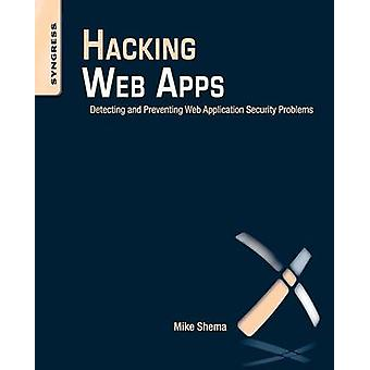 Hacking Web Apps Detecting and Preventing Web Application Security Problems by Shema & Mike