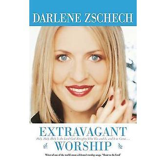 Ekstravagante tilbedelse av Darlene Zschech - 9780764200526 bok