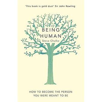 Being Human - How to Become the Person You Were Meant to be by Steve C