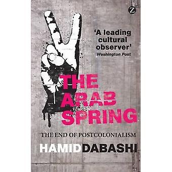 Der Arabische Frühling - Ende des Postkolonialismus von Hamid Dabashi - 978178