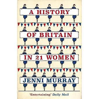 A History of Britain in 21 Frauen - eine persönliche Auswahl von Jenni Murra