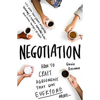 Negotiation - How to Craft Agreements That Give Everyone More by Gavin