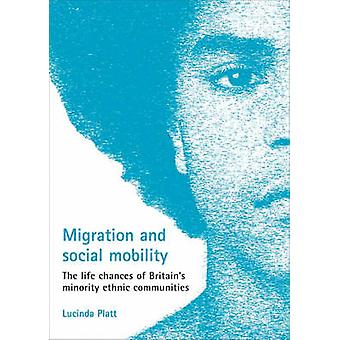 Migration and Social Mobility - The Life Chances of Britain's Minority