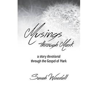 Musings from Mark - A Story Devotional Through the Gospel of Mark by S