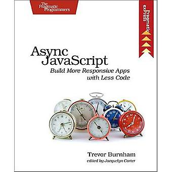 Async JavaScript - Build More Responsive Apps with Less Code by Trevor