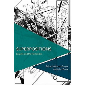 Superpositions - Laruelle and the Humanities by Rocco Gangle - Julius