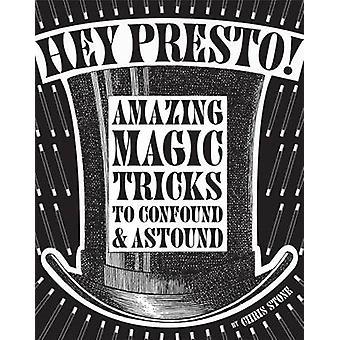 Hey Presto! -Fantastisk magiska trick för att förbrylla och förvåna av Chris St