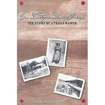 On Independence Creek - The Story of a Texas Ranch by Charlena Chandle