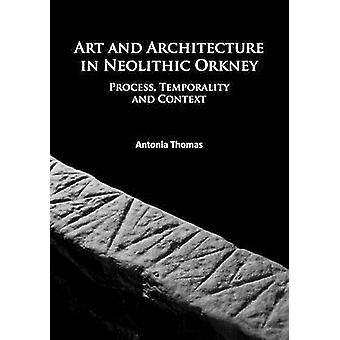 Art and Architecture in Neolithic Orkney - Process - Temporality and C