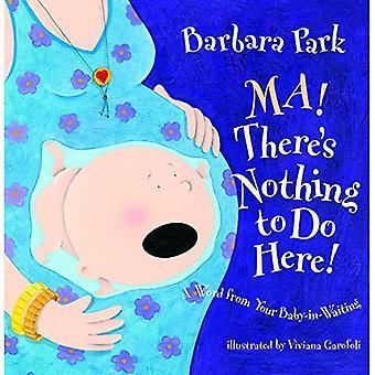 Ma! Er is niets te doen hier!: een woord van uw Baby-In-wachten (prentenboek)