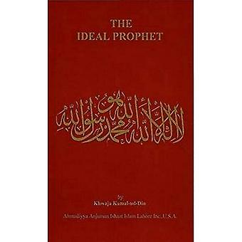 The Ideal Prophet: Aspects of the Life and Qualities of the Holy Prophet Muhammad