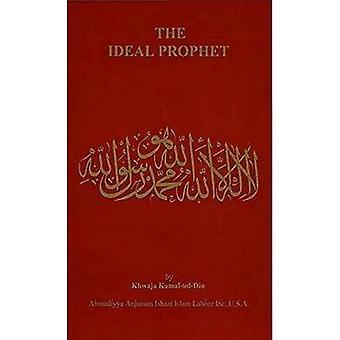 Der Ideal-Prophet: Aspekte des Lebens und der Qualitäten des Heiligen Propheten Muhammad