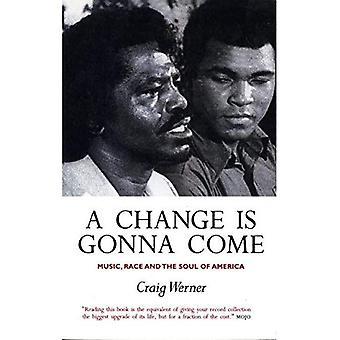 En förändring som är Gonna Come: musik, Race och The Soul Of America