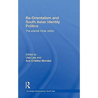 ReOrientalism and South Asian Identity Politics The Oriental Other Within by Lau & Lisa