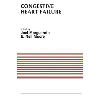 Congestive Heart Failure  Proceedings of the Symposium on New Drugs and Devices October 3031 1986 Philadelphia Pennsylvania by Morganroth & J.