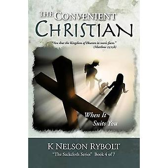 The Convenient Christian When It Suits You by Rybolt & K. Nelson