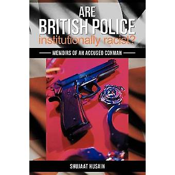 Are British Police Institutionally Racist Memoirs of an Accused Conman by Husain & Shujaat