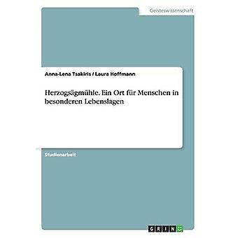 Herzogsgmhle. Ein Ort fr Menschen in besonderen Lebenslagen by Tsakiris & AnnaLena