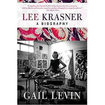 Lee Krasner - A Biography by Gail Levin - 9780061845277 Book