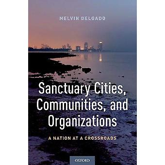 Sanctuary Cities - Communities - and Organizations - A Nation at a Cro
